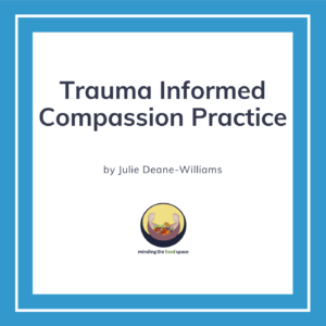 Minding the food space | Trauma Informed Compassion Practice